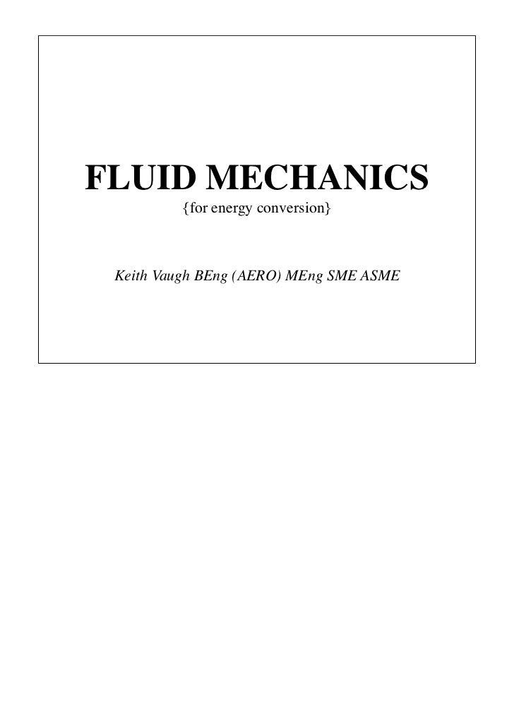 FLUID MECHANICS         {for energy conversion} Keith Vaugh BEng (AERO) MEng SME ASME