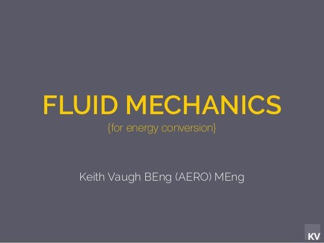 KV FLUID MECHANICS {for energy conversion} Keith Vaugh BEng (AERO) MEng