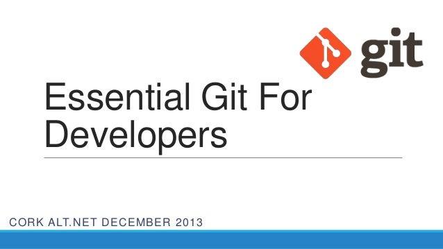 Essential Git For Developers CORK ALT.NET DECEMBER 2013