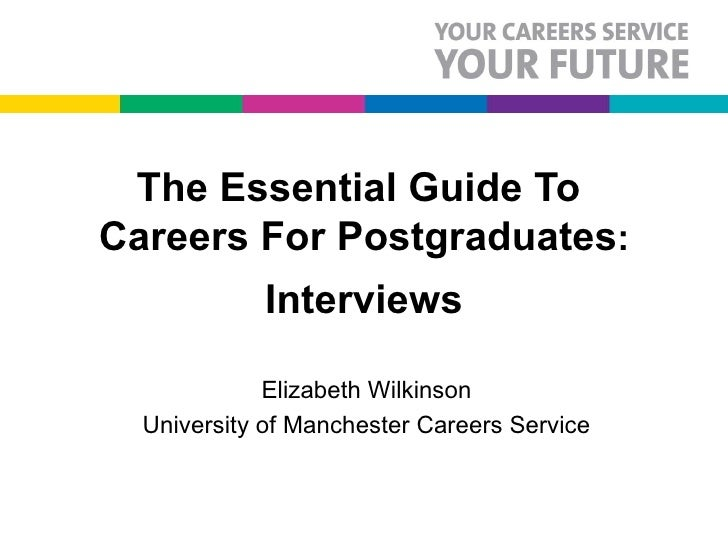 The Essential Guide To  Careers For Postgraduates : Interviews Elizabeth Wilkinson University of Manchester Careers Service