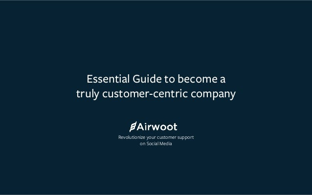 Essential Guide to become a truly customer-centric company  Revolutionize your customer support on Social Media