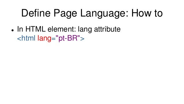 """Define Page Language: How to  In HTML element: lang attribute <html lang=""""pt-BR"""">"""