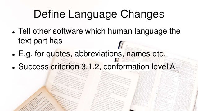Define Language Changes  Tell other software which human language the text part has  E.g. for quotes, abbreviations, nam...
