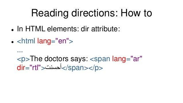 """Reading directions: How to  In HTML elements: dir attribute:  <html lang=""""en""""> ... <p>The doctors says: <span lang=""""ar"""" ..."""