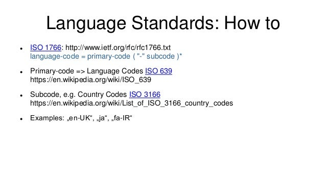 """Language Standards: How to  ISO 1766: http://www.ietf.org/rfc/rfc1766.txt language-code = primary-code ( """"-"""" subcode )* ..."""