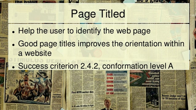 Page Titled  Help the user to identify the web page  Good page titles improves the orientation within a website  Succes...