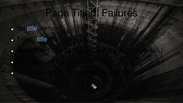 """Page Titled: Failures  No title element  Empty title element  Default text only (""""Untitled"""", a company name, etc.)  Fi..."""
