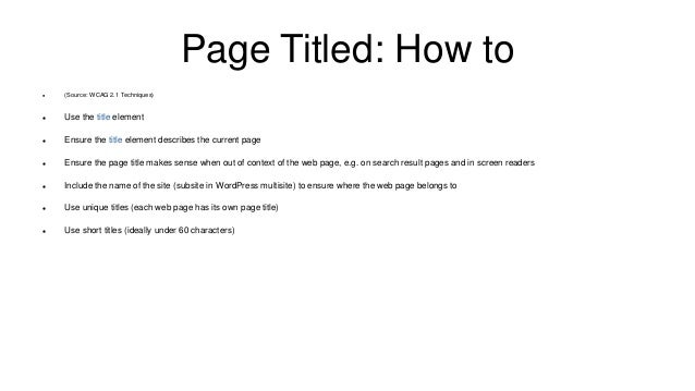 Page Titled: How to  (Source: WCAG 2.1 Techniques)  Use the title element  Ensure the title element describes the curre...