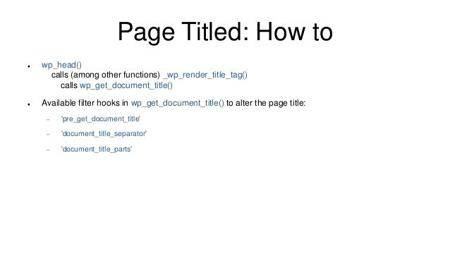 Page Titled: How to  wp_head() calls (among other functions) _wp_render_title_tag() calls wp_get_document_title()  Avail...