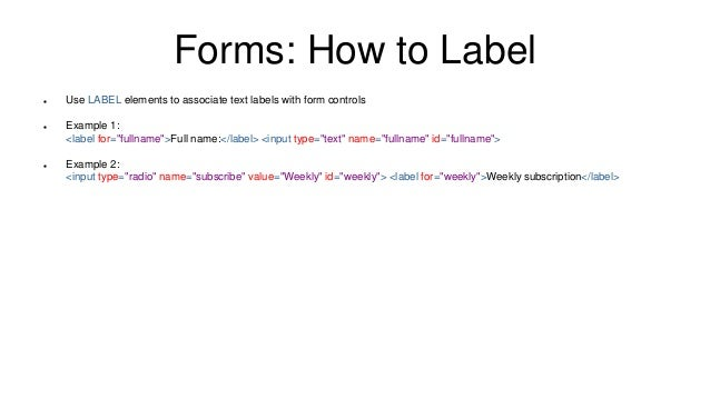"""Forms: How to Label  Use LABEL elements to associate text labels with form controls  Example 1: <label for=""""fullname"""">Fu..."""