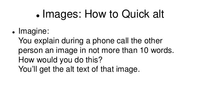  Images: How to Quick alt  Imagine: You explain during a phone call the other person an image in not more than 10 words....