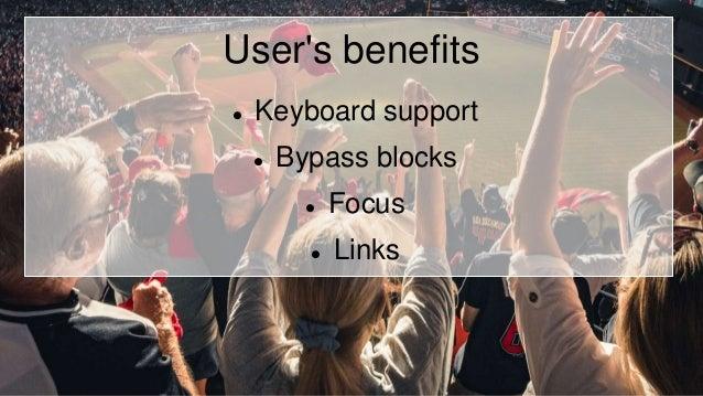 User's benefits  Keyboard support  Bypass blocks  Focus  Links