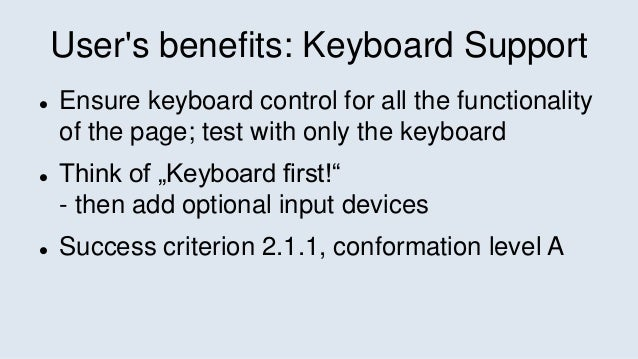User's benefits: Keyboard Support  Ensure keyboard control for all the functionality of the page; test with only the keyb...