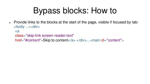 Bypass blocks: How to  Provide links to the blocks at the start of the page, visible if focused by tab: <body ...><div> <...