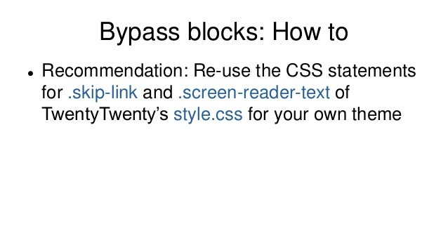 Bypass blocks: How to  Recommendation: Re-use the CSS statements for .skip-link and .screen-reader-text of TwentyTwenty's...