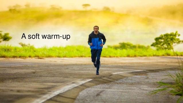 A soft warm-up