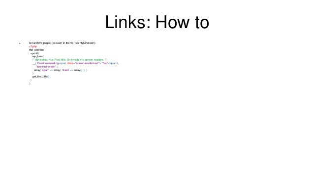 Links: How to  On archive pages (as seen in theme TwentyNineteen): <?php the_content( sprintf( wp_kses( /* translators: %...