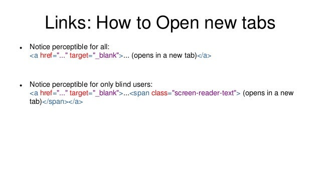 """Links: How to Open new tabs  Notice perceptible for all: <a href=""""..."""" target=""""_blank"""">... (opens in a new tab)</a>  Not..."""