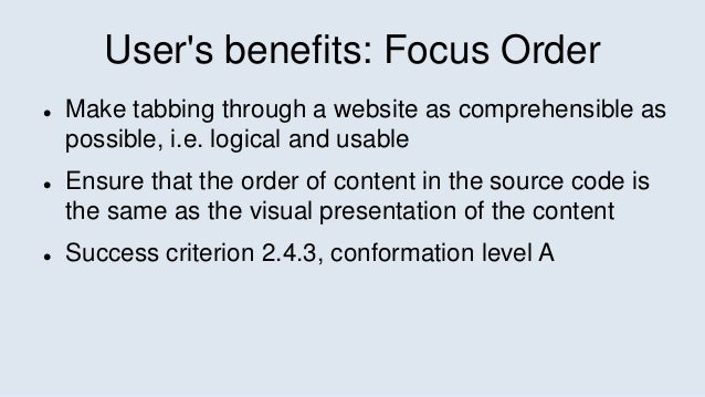 User's benefits: Focus Order  Make tabbing through a website as comprehensible as possible, i.e. logical and usable  Ens...
