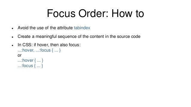 Focus Order: How to  Avoid the use of the attribute tabindex  Create a meaningful sequence of the content in the source ...
