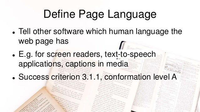 Define Page Language  Tell other software which human language the web page has  E.g. for screen readers, text-to-speech...