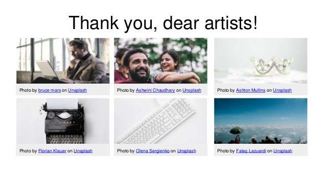 Thank you, dear artists! Photo by bruce mars on Unsplash Photo by Ashwini Chaudhary on Unsplash Photo by Ashton Mullins on...