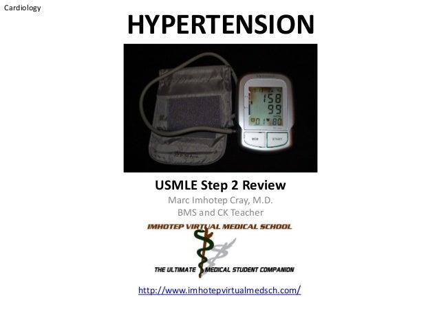 Cardiology HYPERTENSION USMLE Step 2 Review Marc Imhotep Cray, M.D. BMS and CK Teacher http://www.imhotepvirtualmedsch.com/