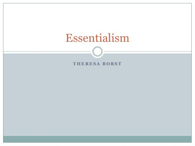 T H E R E S A B O R S T Essentialism