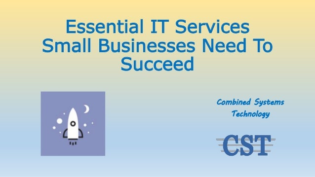 Essential IT Services Small Businesses Need To Succeed Combined Systems Technology