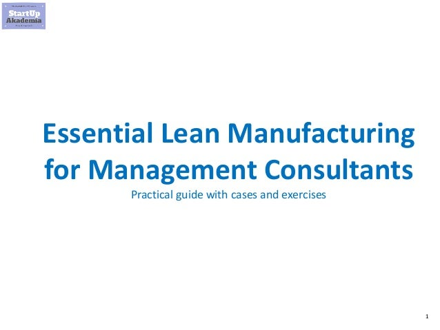 1 Essential Lean Manufacturing for Management Consultants Practical guide with cases and exercises