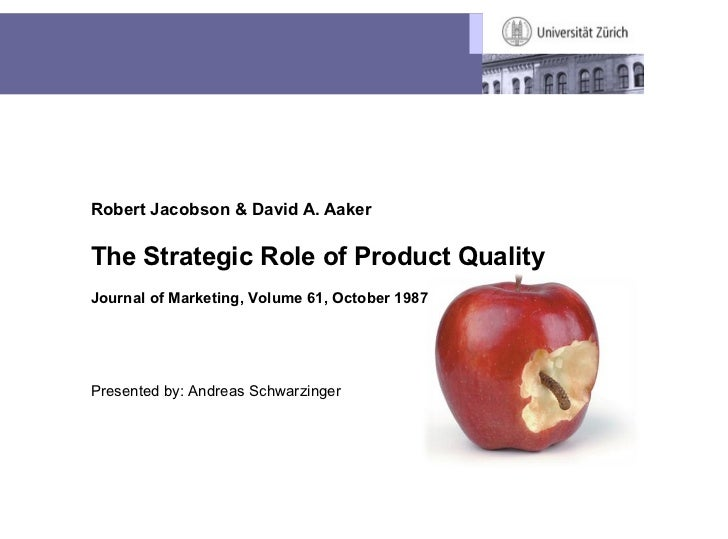 Robert Jacobson & David A. Aaker                The Strategic Role of Product Quality                Journal of Marketing,...