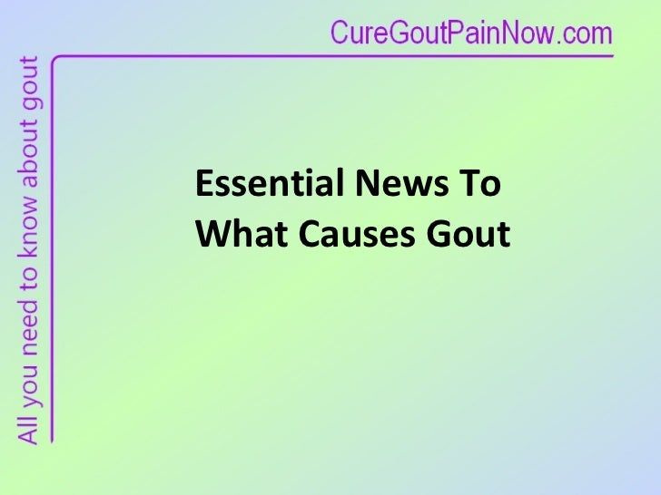 Essential News To  What Causes Gout