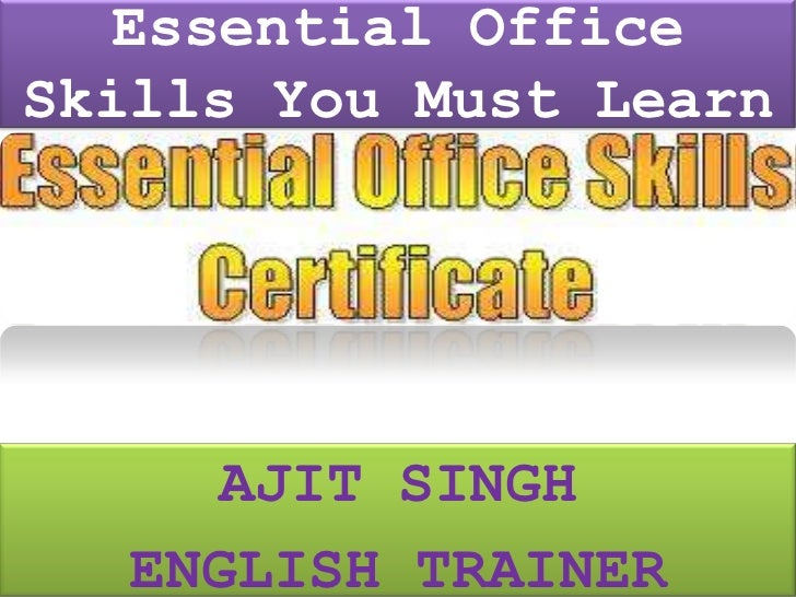 Essential Office Skills You Must Learn <br />AJIT SINGH<br />ENGLISH TRAINER<br />