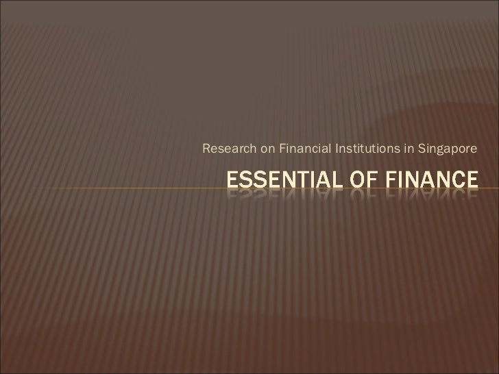 <ul><li>Research on Financial Institutions in Singapore </li></ul>