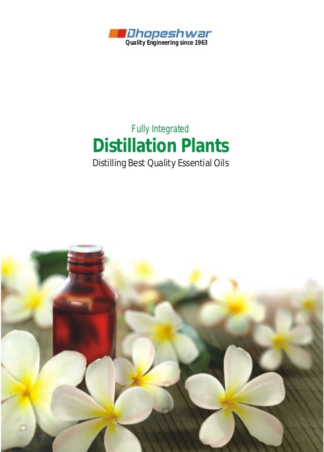 Quality Engineering since 1963  Fully Integrated  Distillation Plants Distilling Best Quality Essential Oils