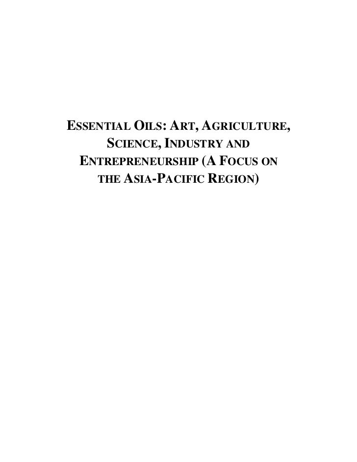 ESSENTIAL OILS: ART, AGRICULTURE,     SCIENCE, INDUSTRY AND  ENTREPRENEURSHIP (A FOCUS ON    THE ASIA-PACIFIC REGION)