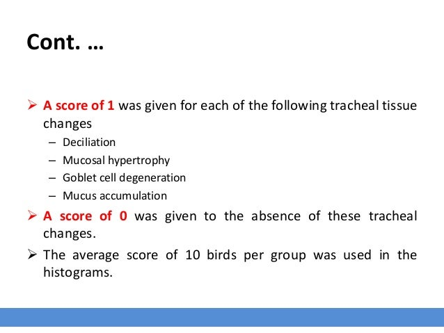 Cont. …  A score of 1 was given for each of the following tracheal tissue changes – Deciliation – Mucosal hypertrophy – G...