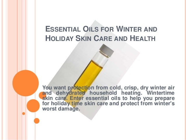 ESSENTIAL OILS FOR WINTER AND HOLIDAY SKIN CARE AND HEALTH  You want protection from cold, crisp, dry winter air and dehyd...