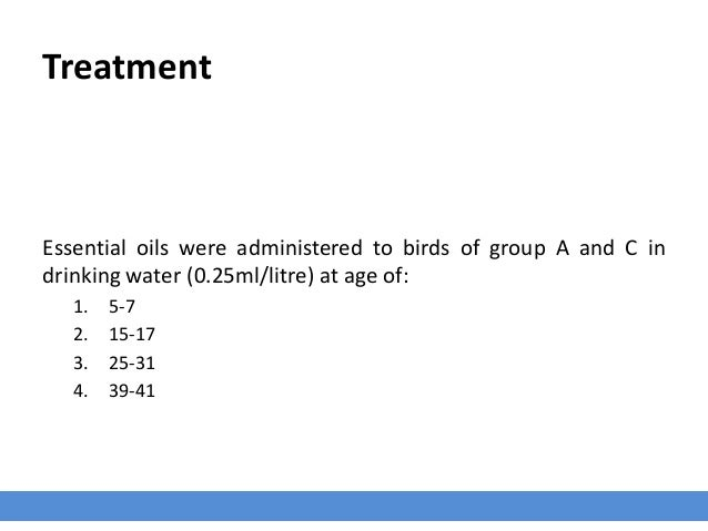 Treatment Essential oils were administered to birds of group A and C in drinking water (0.25ml/litre) at age of: 1. 5-7 2....