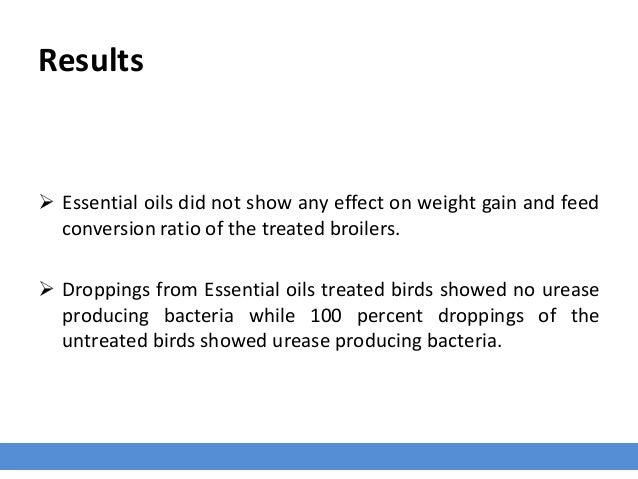 Results  Essential oils did not show any effect on weight gain and feed conversion ratio of the treated broilers.  Dropp...