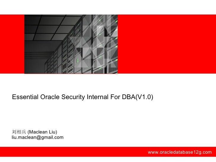 Essential Oracle Security Internal For DBA(V1.0)刘相兵 (Maclean Liu)liu.maclean@gmail.com                                    ...