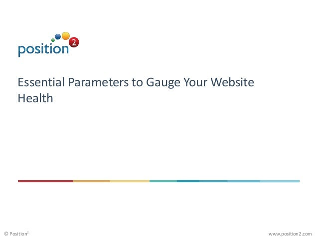 www.position2.com© Position2 Essential Parameters to Gauge Your Website Health