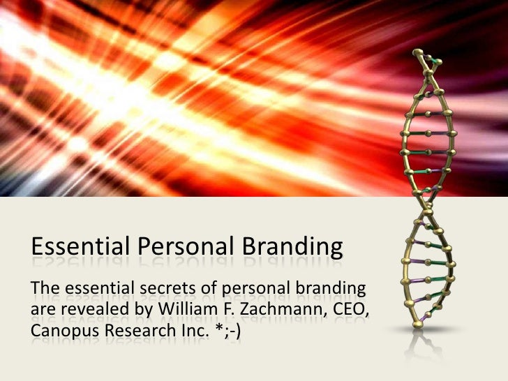 Essential Personal BrandingThe essential secrets of personal brandingare revealed by William F. Zachmann, CEO,Canopus Rese...