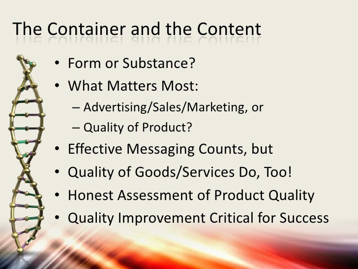 The Container and the Content    • Form or Substance?    • What Matters Most:        – Advertising/Sales/Marketing, or    ...