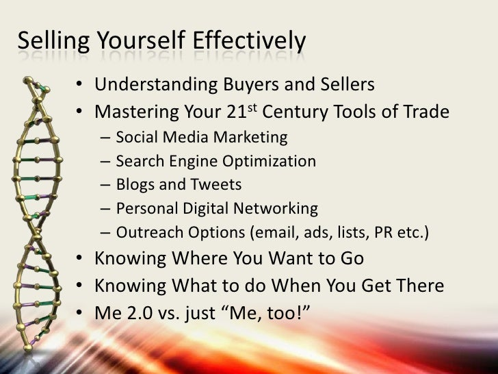 Selling Yourself Effectively     • Understanding Buyers and Sellers     • Mastering Your 21st Century Tools of Trade      ...