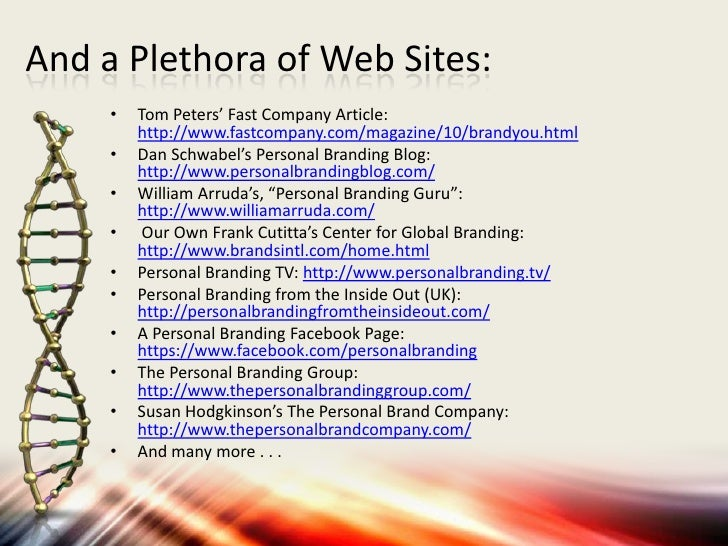 And a Plethora of Web Sites:     •   Tom Peters' Fast Company Article:         http://www.fastcompany.com/magazine/10/bran...