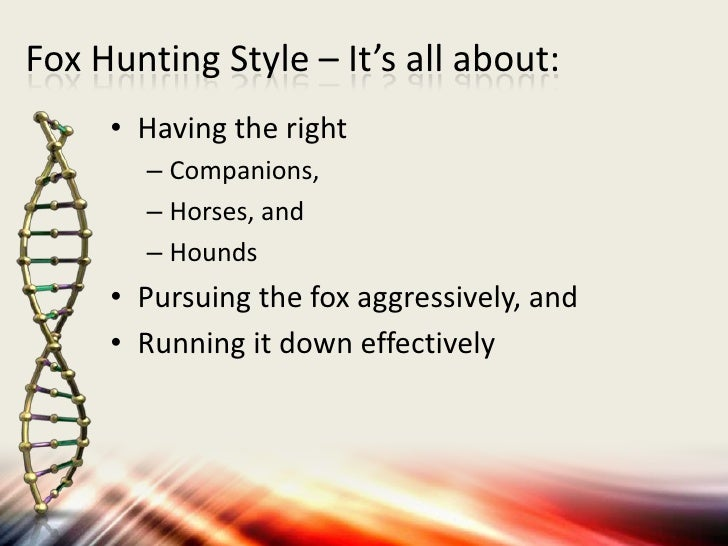Fox Hunting Style – It's all about:     • Having the right       – Companions,       – Horses, and       – Hounds     • Pu...