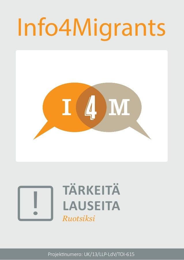 Ruotsiksi Projektinumero: UK/13/LLP-LdV/TOI-615 Info4Migrants ! TÄRKEITÄ LAUSEITA