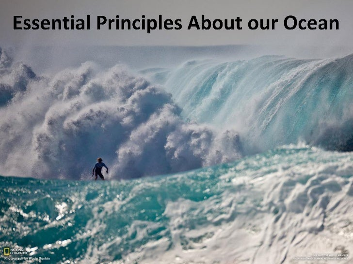 Essential Principles1. One big ocean with many features2. The ocean and life in the ocean shape the features of     the ea...