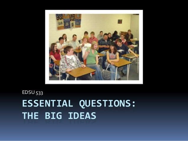 ESSENTIAL QUESTIONS: THE BIG IDEAS EDSU 533